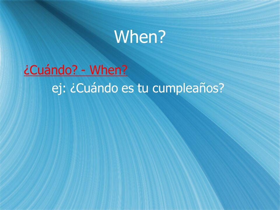 Why.¿Por qué. - Why ej: ¿Por qué estás triste. Why are you sad.