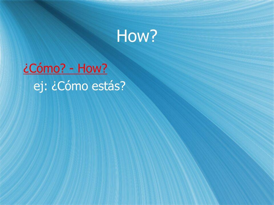 How ¿Cómo - How ej: ¿Cómo estás ¿Cómo - How ej: ¿Cómo estás