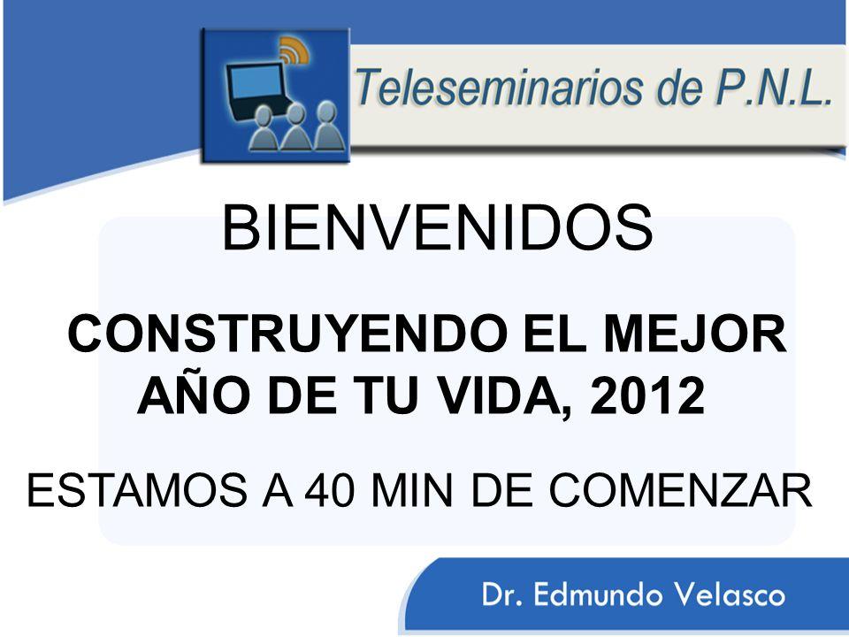 BIENVENIDOS ESTAMOS A 40 MIN DE COMENZAR CONSTRUYENDO EL MEJOR AÑO DE TU VIDA, 2012