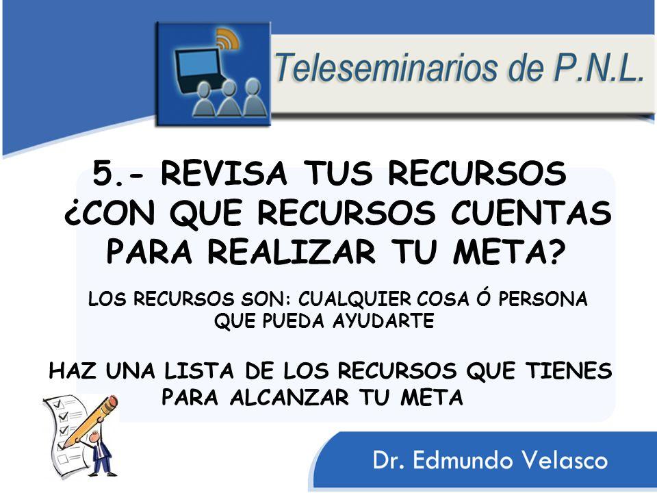 5.- REVISA TUS RECURSOS ¿CON QUE RECURSOS CUENTAS PARA REALIZAR TU META.