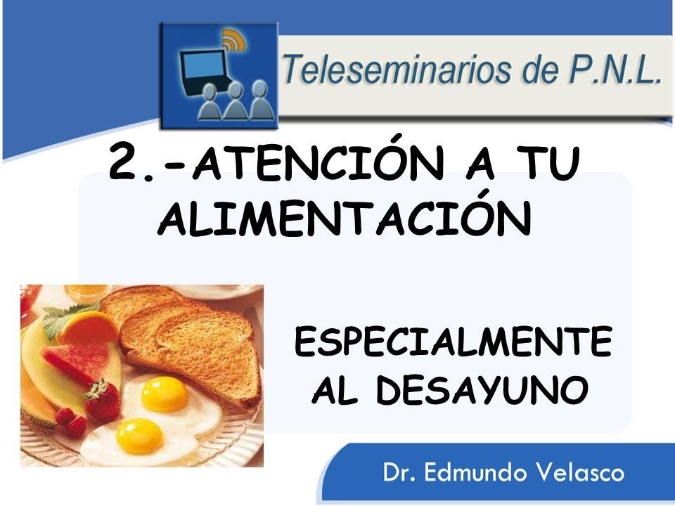 2.- ATENCIÓN A TU ALIMENTACIÓN ESPECIALMENTE AL DESAYUNO