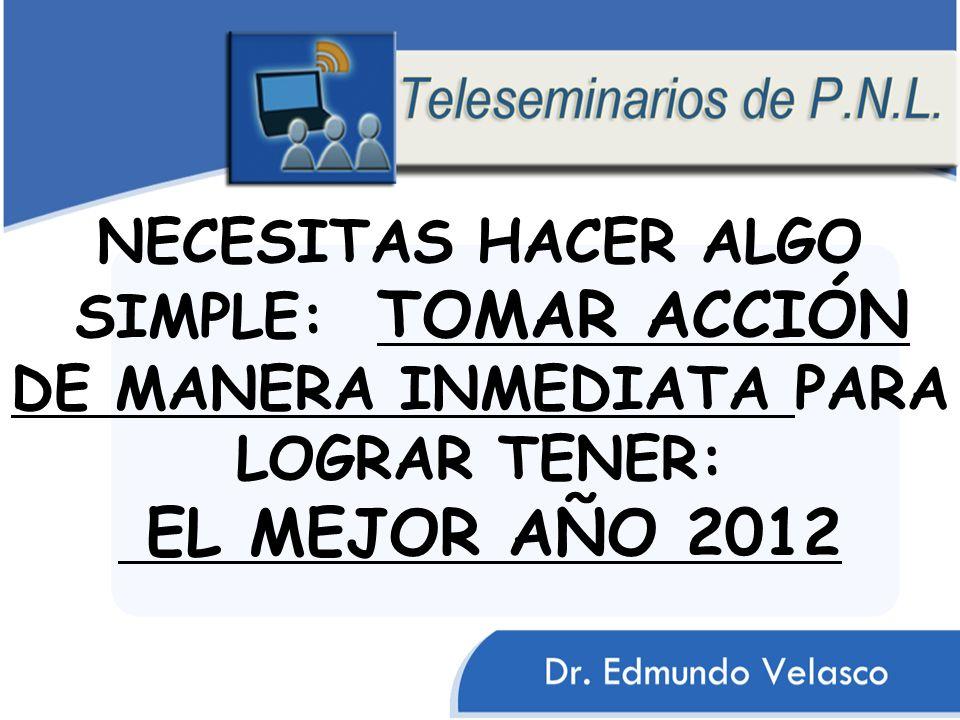 NECESITAS HACER ALGO SIMPLE: TOMAR ACCIÓN DE MANERA INMEDIATA PARA LOGRAR TENER: EL MEJOR AÑO 2012