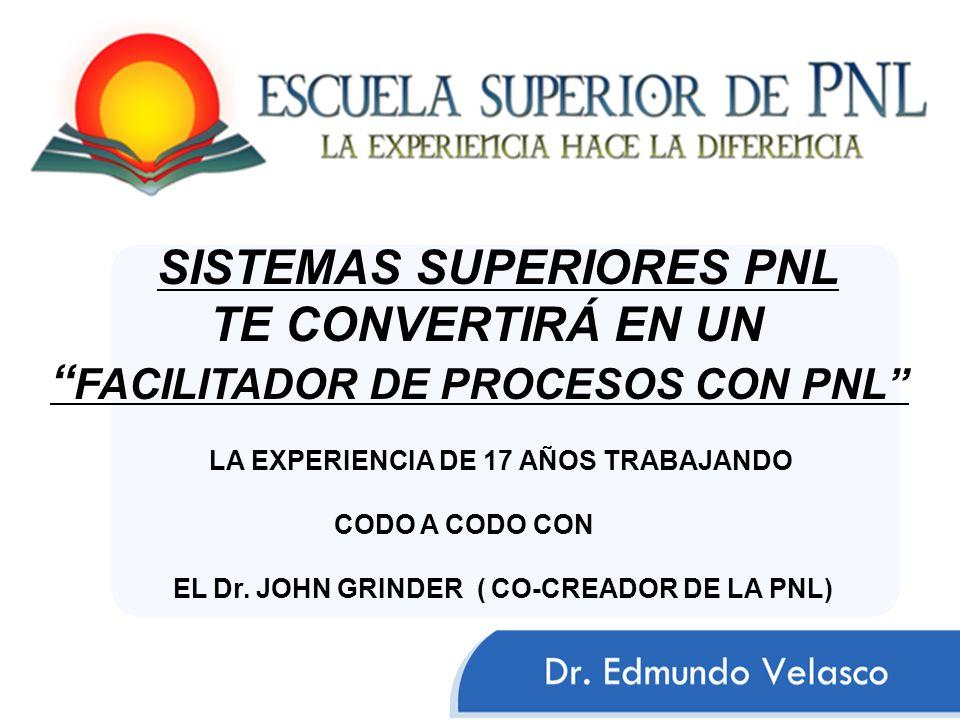 LA EXPERIENCIA DE 17 AÑOS TRABAJANDO CODO A CODO CON EL Dr. JOHN GRINDER ( CO-CREADOR DE LA PNL) SISTEMAS SUPERIORES PNL TE CONVERTIRÁ EN UN FACILITAD