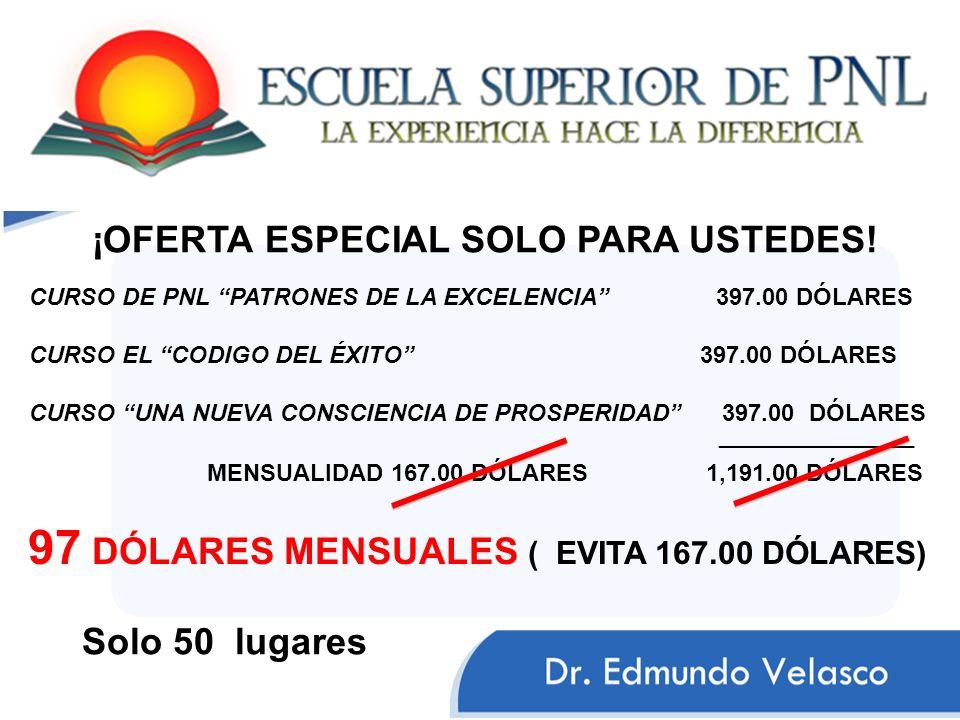 ¡OFERTA ESPECIAL SOLO PARA USTEDES! CURSO DE PNL PATRONES DE LA EXCELENCIA 397.00 DÓLARES CURSO EL CODIGO DEL ÉXITO 397.00 DÓLARES CURSO UNA NUEVA CON