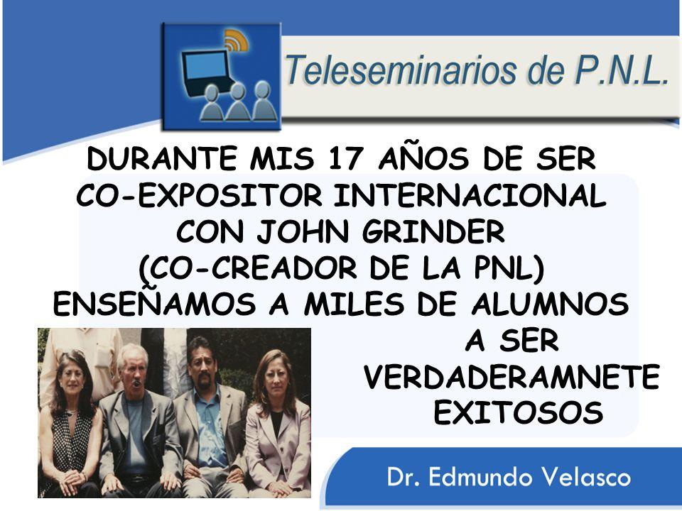 DURANTE MIS 17 AÑOS DE SER CO-EXPOSITOR INTERNACIONAL CON JOHN GRINDER (CO-CREADOR DE LA PNL) ENSEÑAMOS A MILES DE ALUMNOS A SER VERDADERAMNETE EXITOS