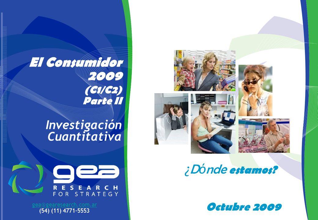 1 Octubre 2009 El Consumidor 2009 (C1/C2) Parte II Investigación Cuantitativa gea@gearesearch.com.ar (54) (11) 4771-5553 ¿ D ó nde estamos