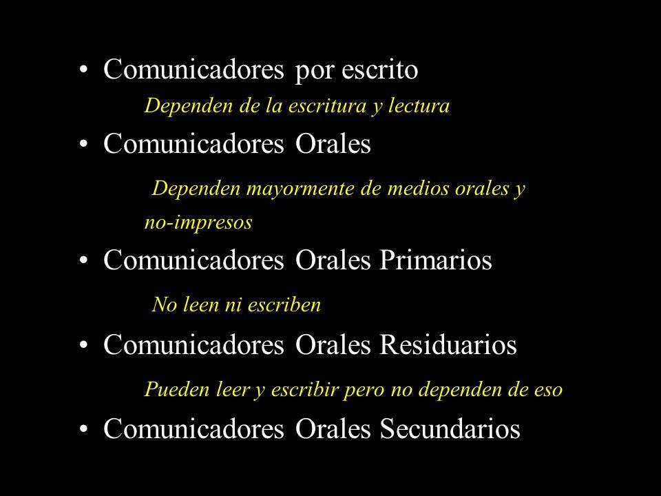 Comunicadores por escrito Dependen de la escritura y lectura Comunicadores Orales Dependen mayormente de medios orales y no-impresos Comunicadores Orales Primarios No leen ni escriben Comunicadores Orales Residuarios Pueden leer y escribir pero no dependen de eso Comunicadores Orales Secundarios