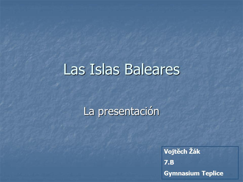 Las Islas Baleares La presentación Vojtěch Žák 7.B Gymnasium Teplice