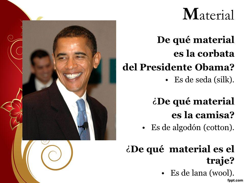 De qué material es la corbata del Presidente Obama? Es de seda (silk). ¿De qué material es la camisa? Es de algodón (cotton). ¿De qué material es el t