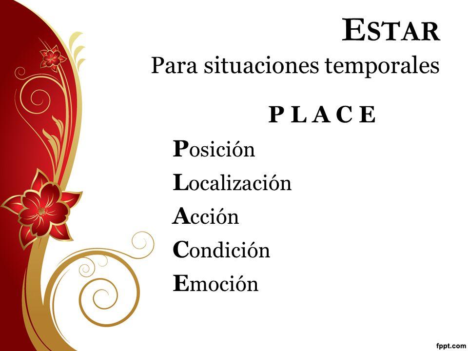 E STAR Para situaciones temporales P L A C E P osición L ocalización A cción C ondición E moción