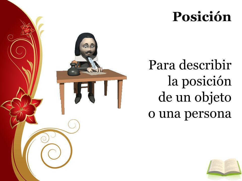 Posición Para describir la posición de un objeto o una persona