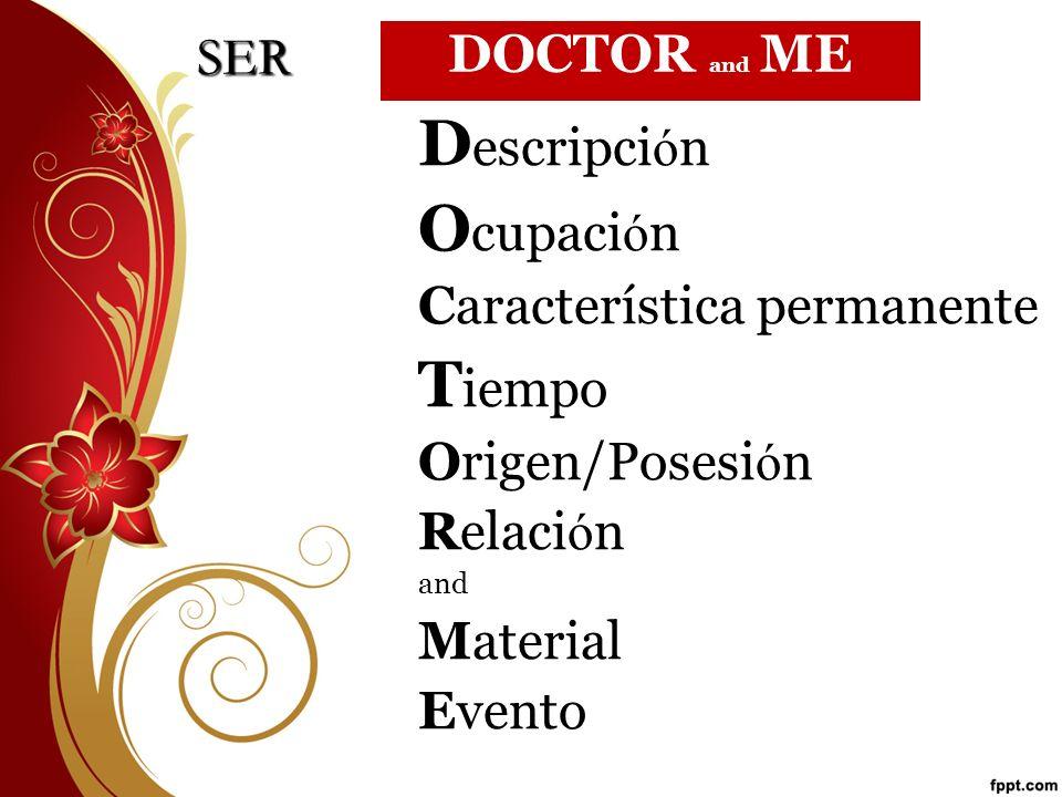 D escripci ó n O cupaci ó n Característica permanente T iempo Origen/Posesi ó n Relaci ó n and Material Evento SER DOCTOR and ME