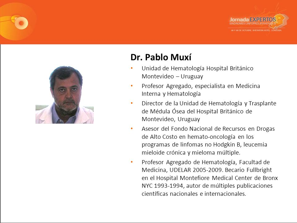 Dr. Pablo Muxí Unidad de Hematología Hospital Británico Montevideo – Uruguay Profesor Agregado, especialista en Medicina Interna y Hematología Directo