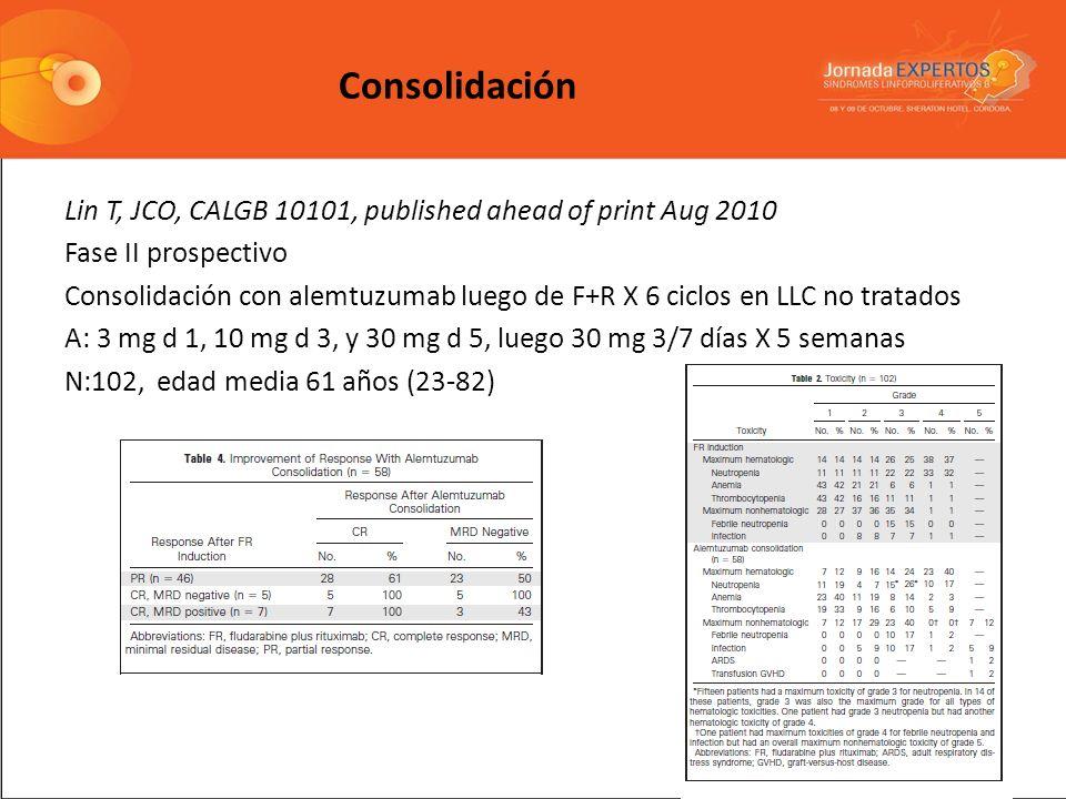 Lin T, JCO, CALGB 10101, published ahead of print Aug 2010 Fase II prospectivo Consolidación con alemtuzumab luego de F+R X 6 ciclos en LLC no tratado