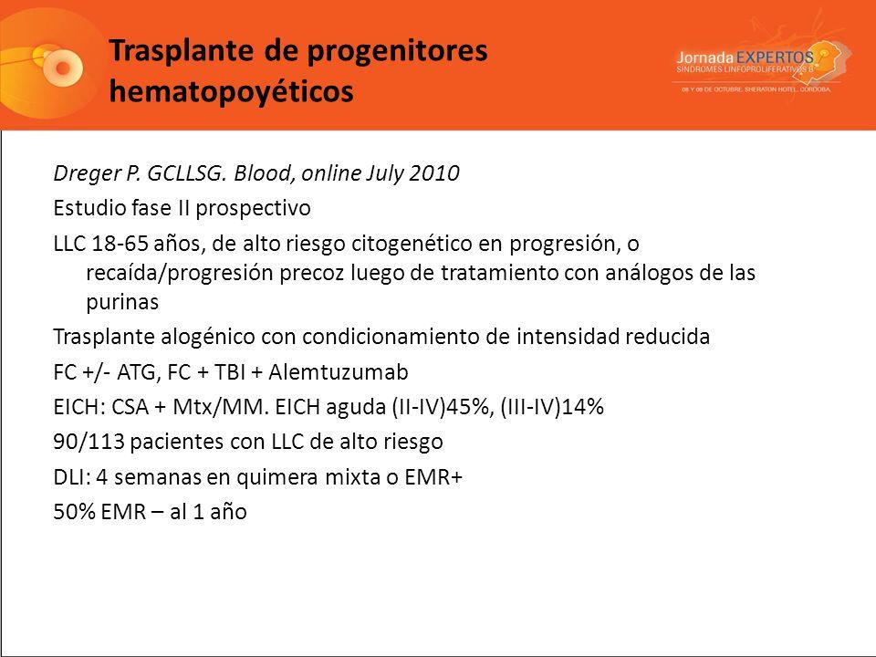 Trasplante de progenitores hematopoyéticos Dreger P. GCLLSG. Blood, online July 2010 Estudio fase II prospectivo LLC 18-65 años, de alto riesgo citoge