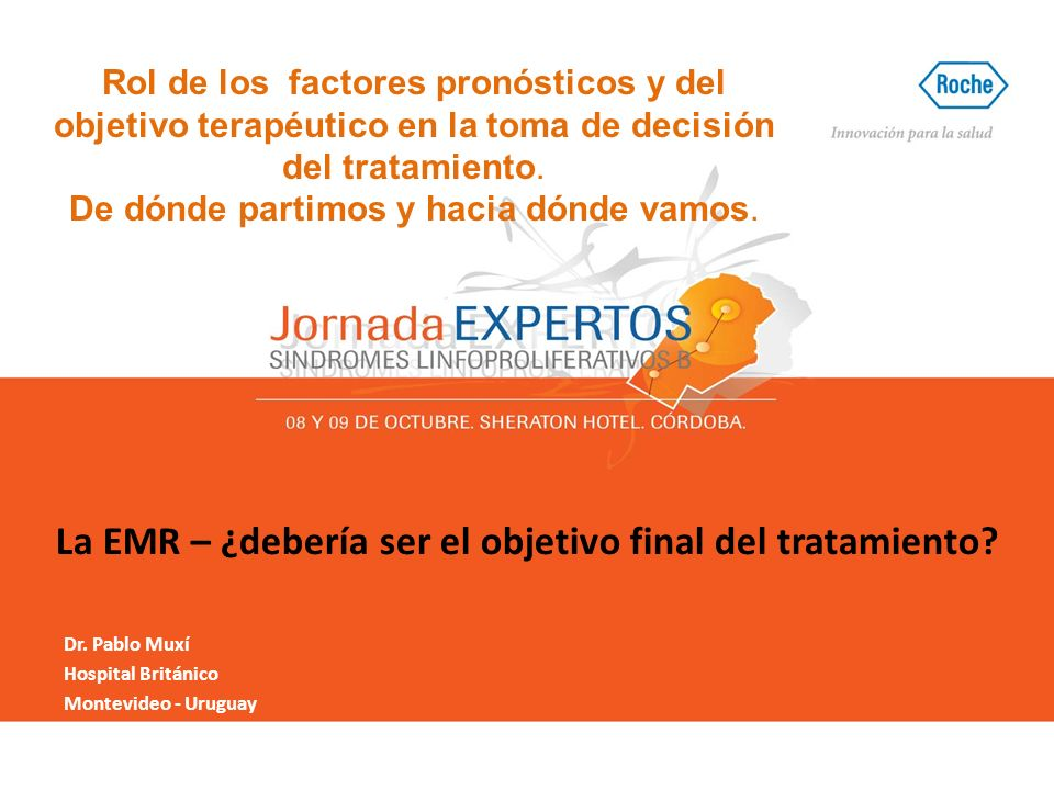La EMR – ¿debería ser el objetivo final del tratamiento? Dr. Pablo Muxí Hospital Británico Montevideo - Uruguay Rol de los factores pronósticos y del