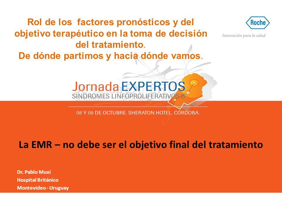 La EMR – no debe ser el objetivo final del tratamiento Dr. Pablo Muxí Hospital Británico Montevideo - Uruguay Rol de los factores pronósticos y del ob