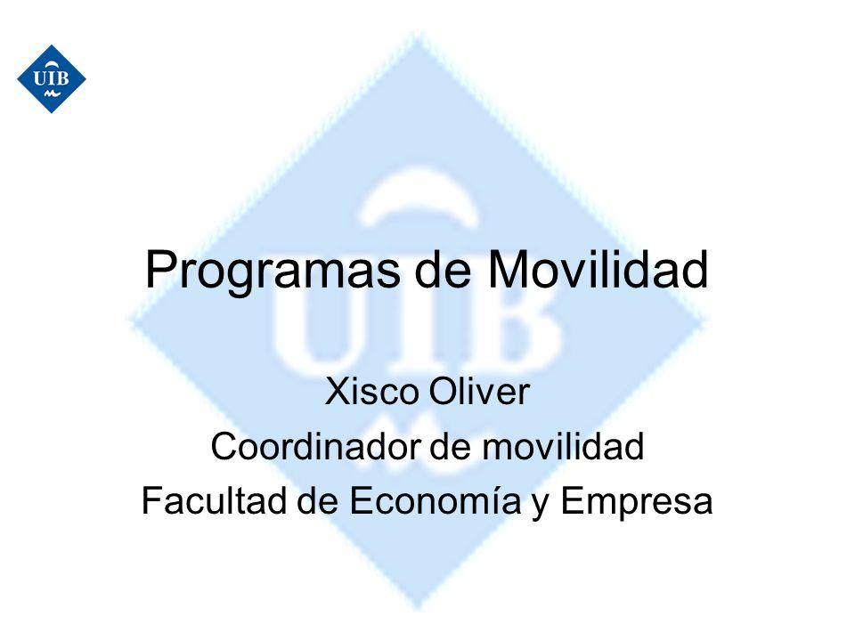 Programas de Movilidad Xisco Oliver Coordinador de movilidad Facultad de Economía y Empresa