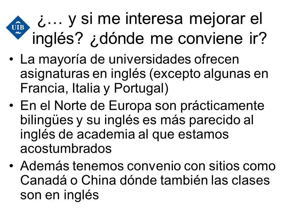 ¿… y si me interesa mejorar el inglés? ¿dónde me conviene ir? La mayoría de universidades ofrecen asignaturas en inglés (excepto algunas en Francia, I