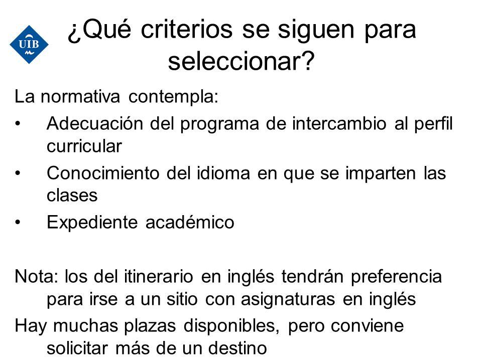 ¿Qué criterios se siguen para seleccionar? La normativa contempla: Adecuación del programa de intercambio al perfil curricular Conocimiento del idioma