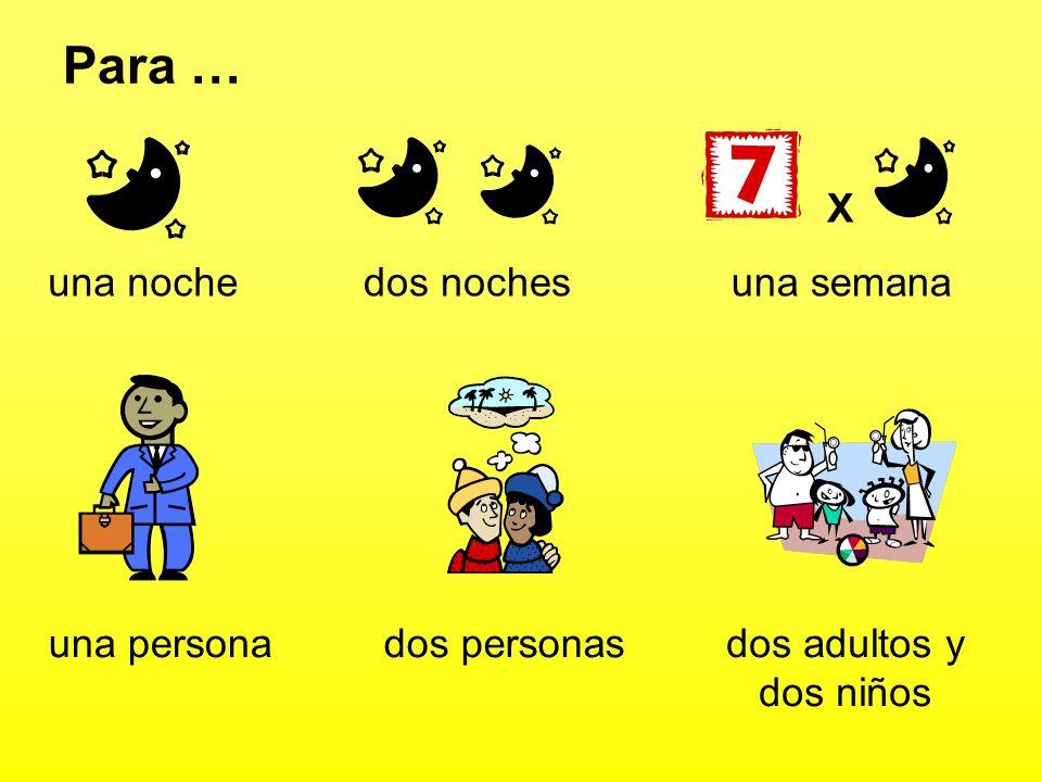 Para … una nochedos noches X una semana una personados personasdos adultos y dos niños