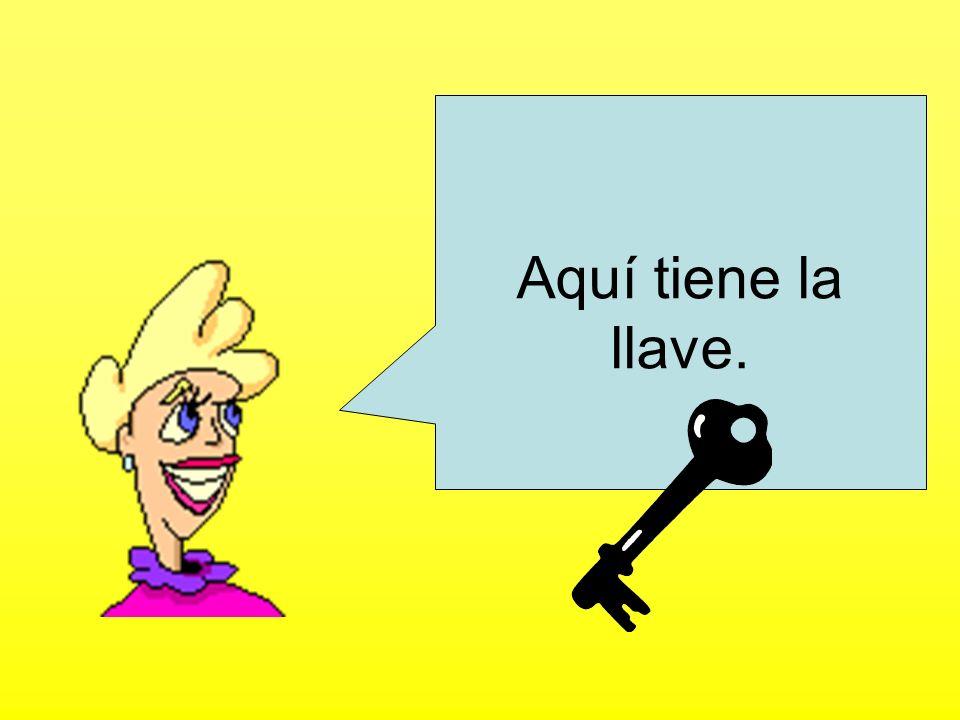 Aquí tiene la llave.