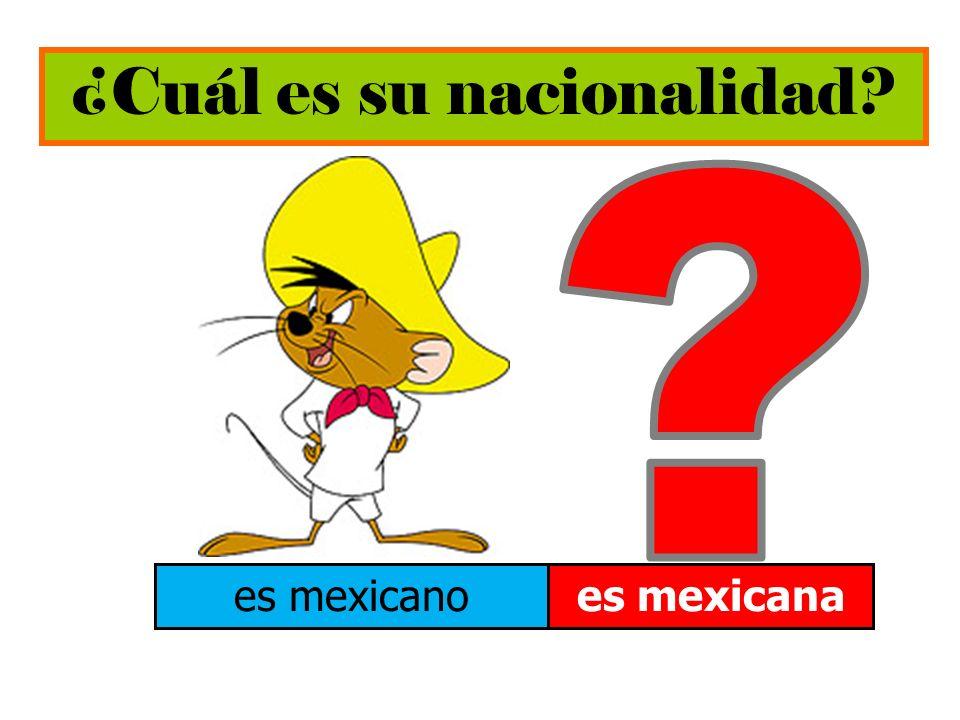 ¿Cuál es su nacionalidad? es mexicanoes mexicana