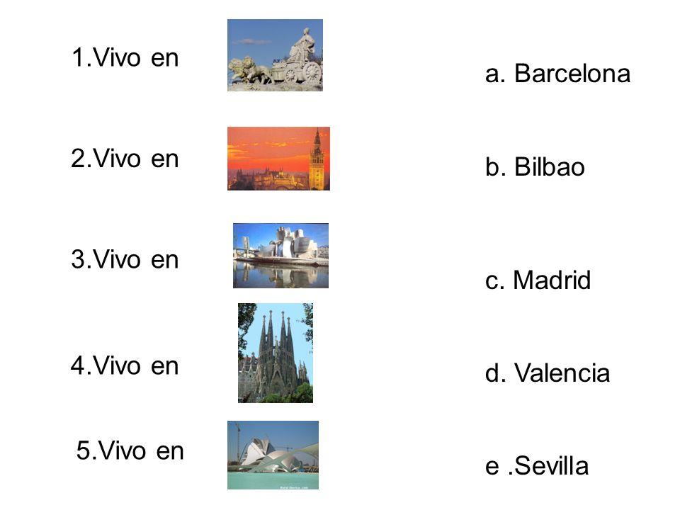 1.Vivo en 2.Vivo en 3.Vivo en 4.Vivo en 5.Vivo en a. Barcelona b. Bilbao c. Madrid d. Valencia e.Sevilla