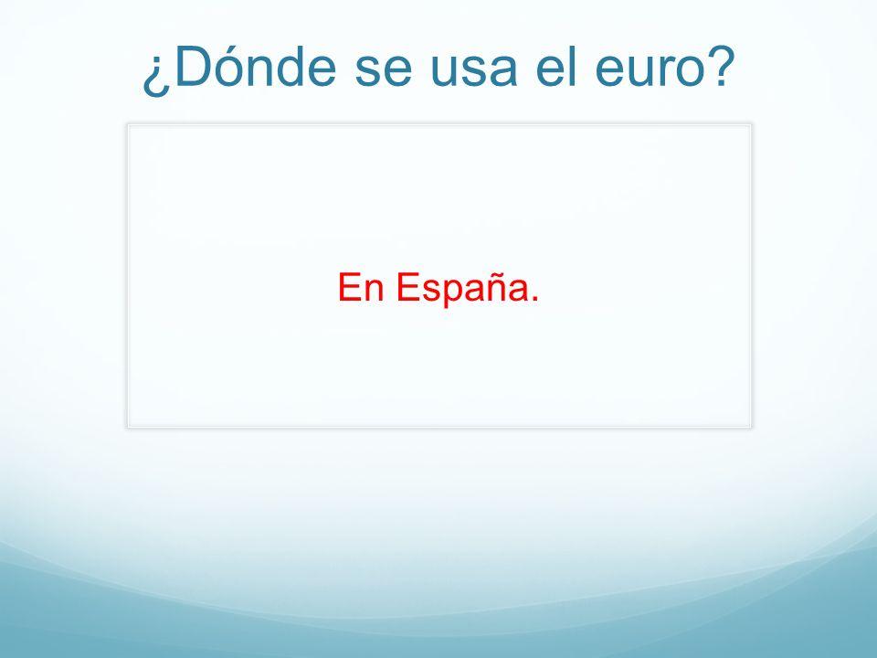 ¿Dónde se usa el euro? En España.