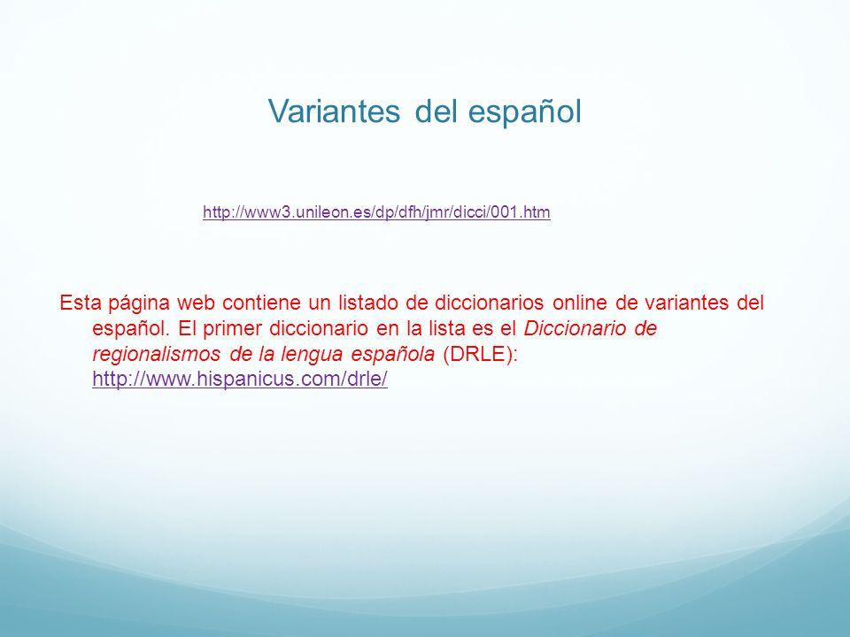 Variantes del español http://www3.unileon.es/dp/dfh/jmr/dicci/001.htm Esta página web contiene un listado de diccionarios online de variantes del espa