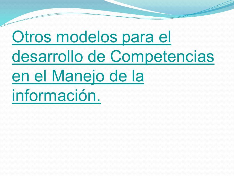 Otros modelos para el desarrollo de Competencias en el Manejo de la información.