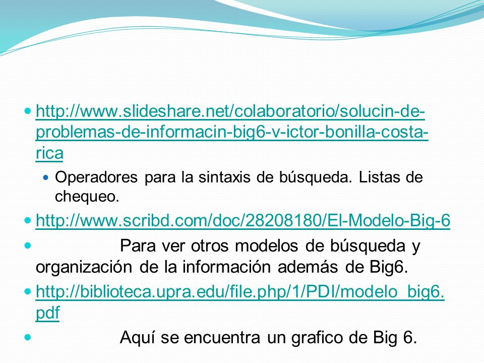 http://www.slideshare.net/colaboratorio/solucin-de- problemas-de-informacin-big6-v-ictor-bonilla-costa- rica http://www.slideshare.net/colaboratorio/s