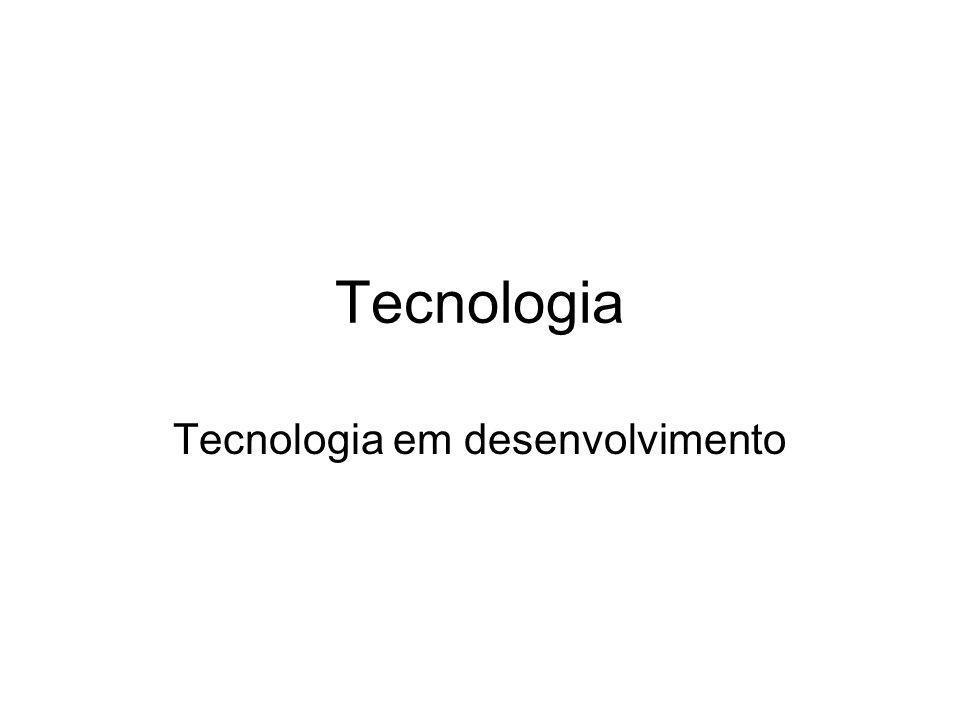 Tecnologia Tecnologia em desenvolvimento