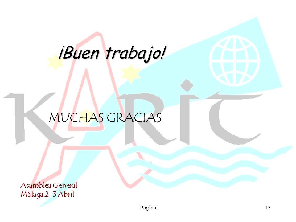 Asamblea General Málaga 2-3 Abril Página13 ¡Buen trabajo! MUCHAS GRACIAS