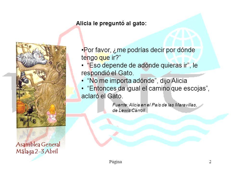 Asamblea General Málaga 2-3 Abril Página2 Alicia le preguntó al gato: Por favor, ¿me podrías decir por dónde tengo que ir.