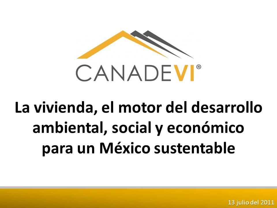 La vivienda, el motor del desarrollo ambiental, social y económico para un México sustentable 13 julio del 2011