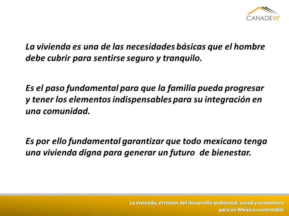 La vivienda, el motor del desarrollo ambiental, social y económico para un México sustentable La vivienda es una de las necesidades básicas que el hom
