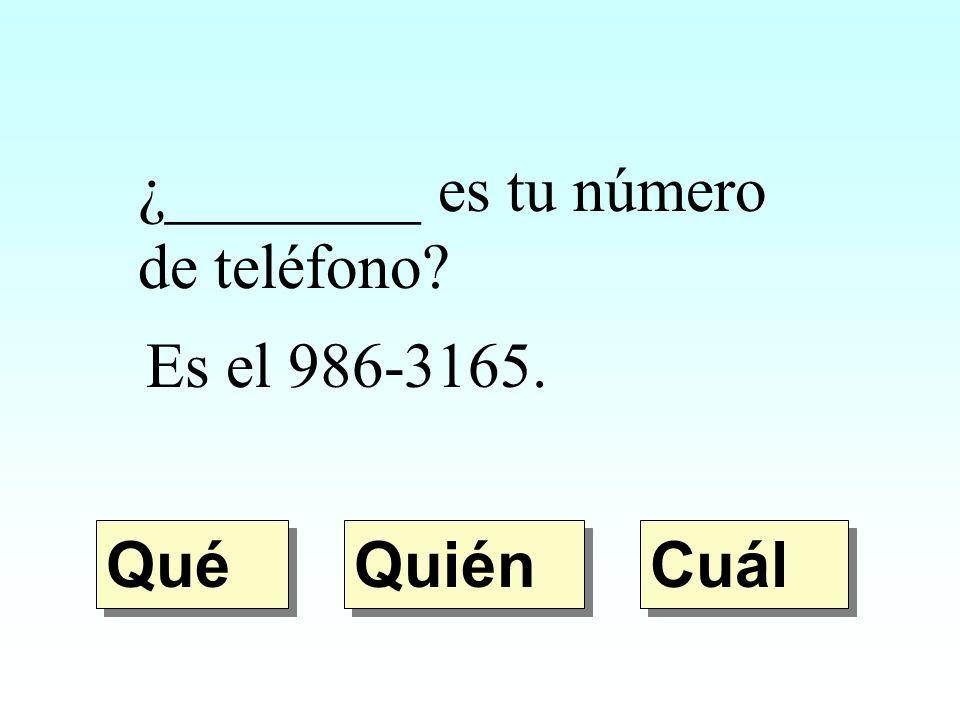 ¿________ es tu número de teléfono? Es el 986-3165. Quién Qué Cuál