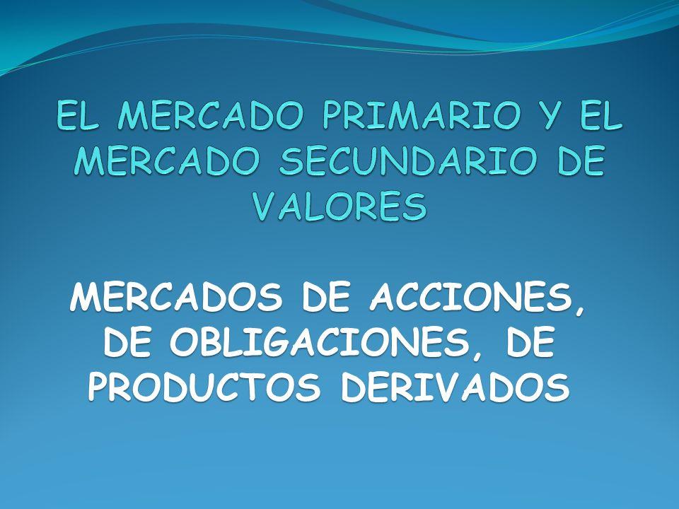 MERCADOS DE ACCIONES, DE OBLIGACIONES, DE PRODUCTOS DERIVADOS