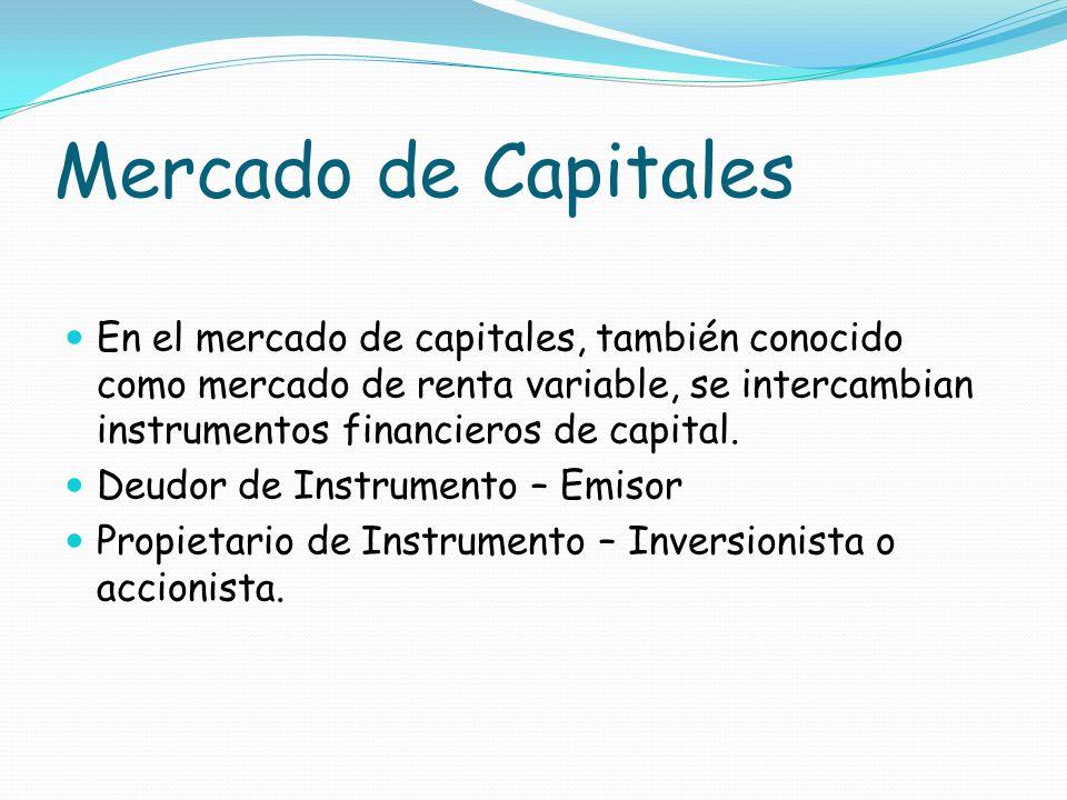Mercado de Capitales En el mercado de capitales, también conocido como mercado de renta variable, se intercambian instrumentos financieros de capital.