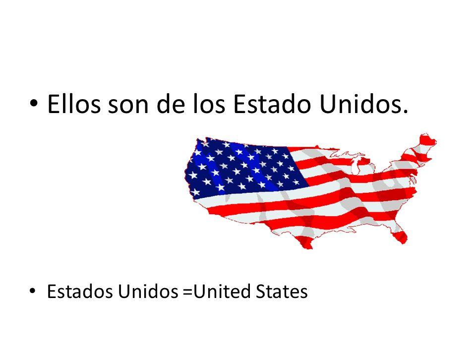 Ellos son de los Estado Unidos. Estados Unidos =United States