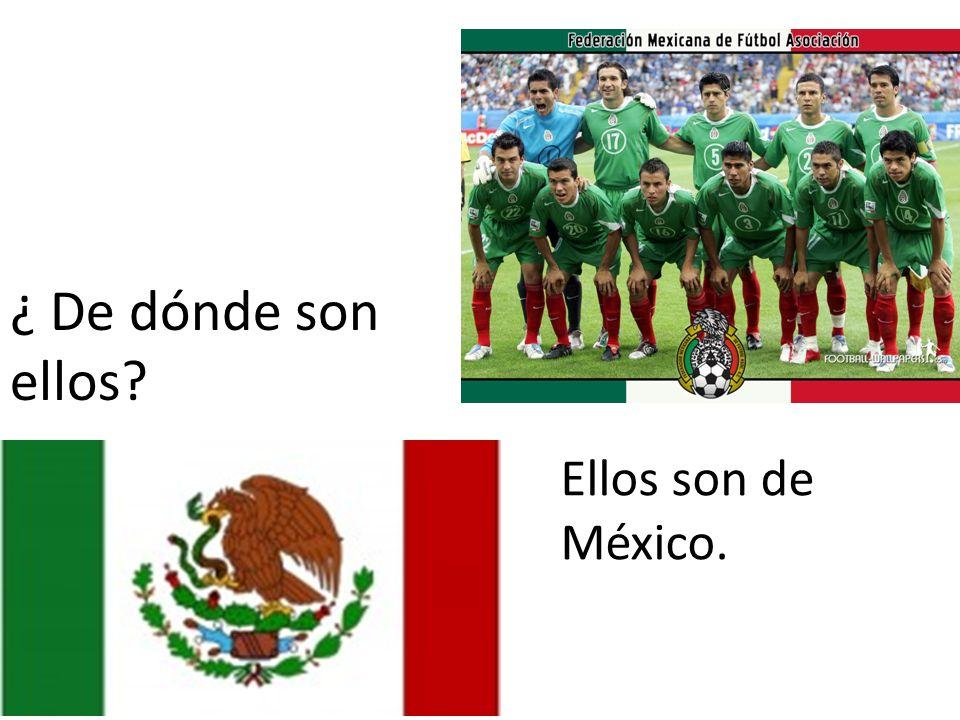 ¿ De dónde son ellos? Ellos son de México.