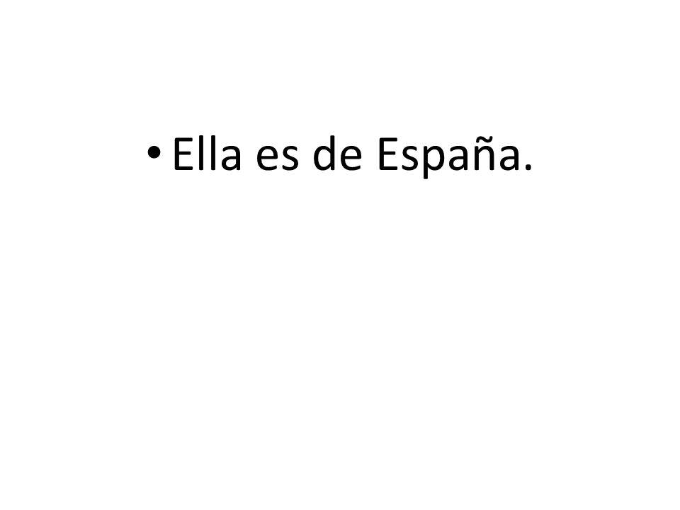 Ella es de España.