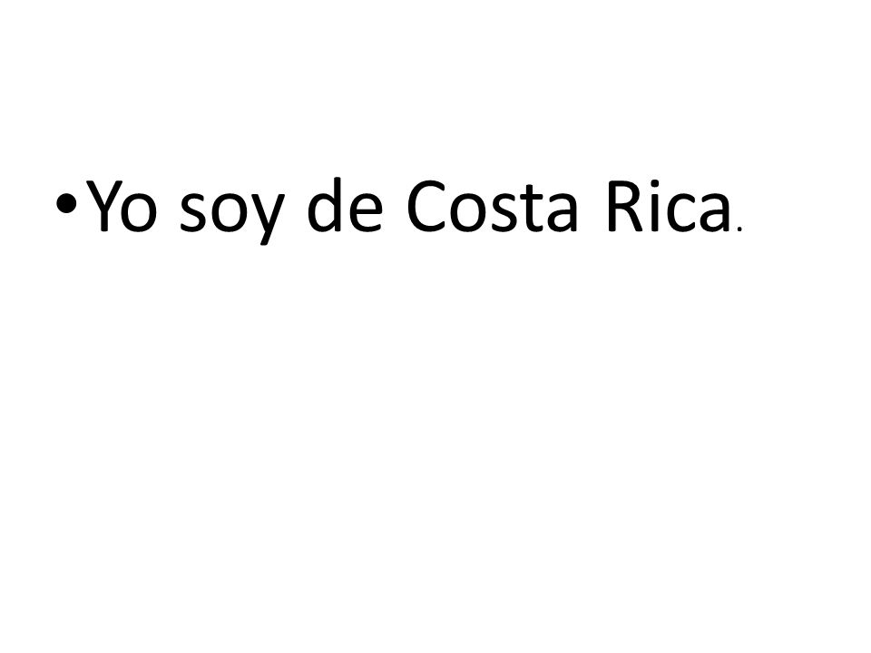 Yo soy de Costa Rica.