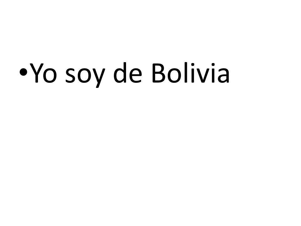 Yo soy de Bolivia