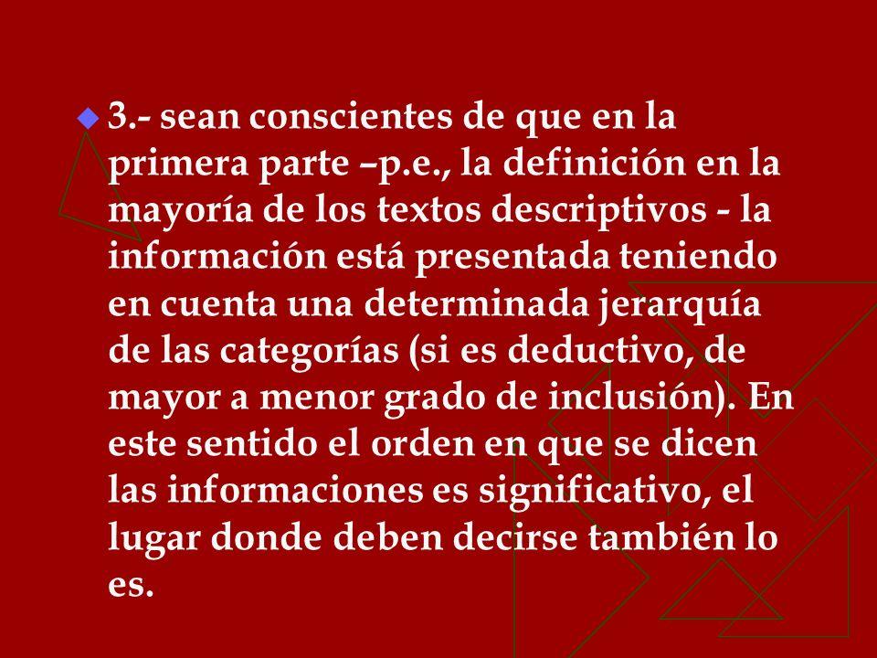 3.- sean conscientes de que en la primera parte –p.e., la definición en la mayoría de los textos descriptivos - la información está presentada teniend