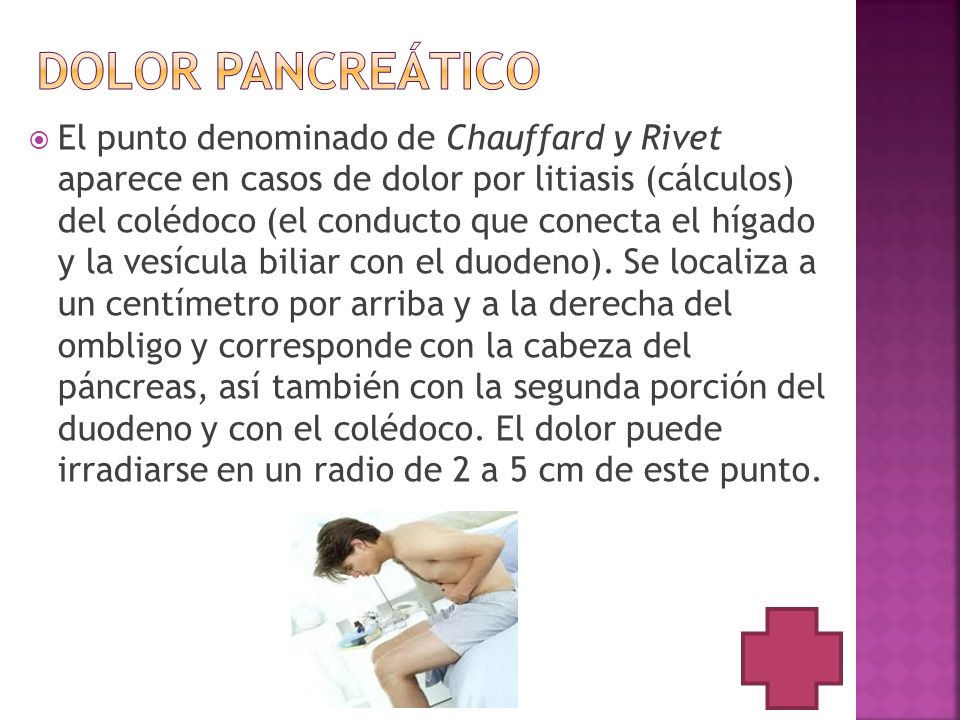 El punto denominado de Chauffard y Rivet aparece en casos de dolor por litiasis (cálculos) del colédoco (el conducto que conecta el hígado y la vesícu