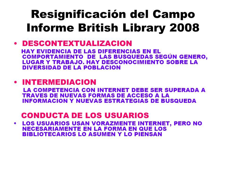 Resignificación del Campo Informe British Library 2008 DESCONTEXTUALIZACION HAY EVIDENCIA DE LAS DIFERENCIAS EN EL COMPORTAMIENTO DE LAS BUSQUEDAS SEGÚN GENERO, LUGAR Y TRABAJO.