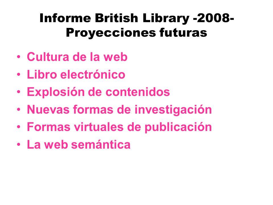 Informe British Library -2008- Proyecciones futuras Cultura de la web Libro electrónico Explosión de contenidos Nuevas formas de investigación Formas virtuales de publicación La web semántica
