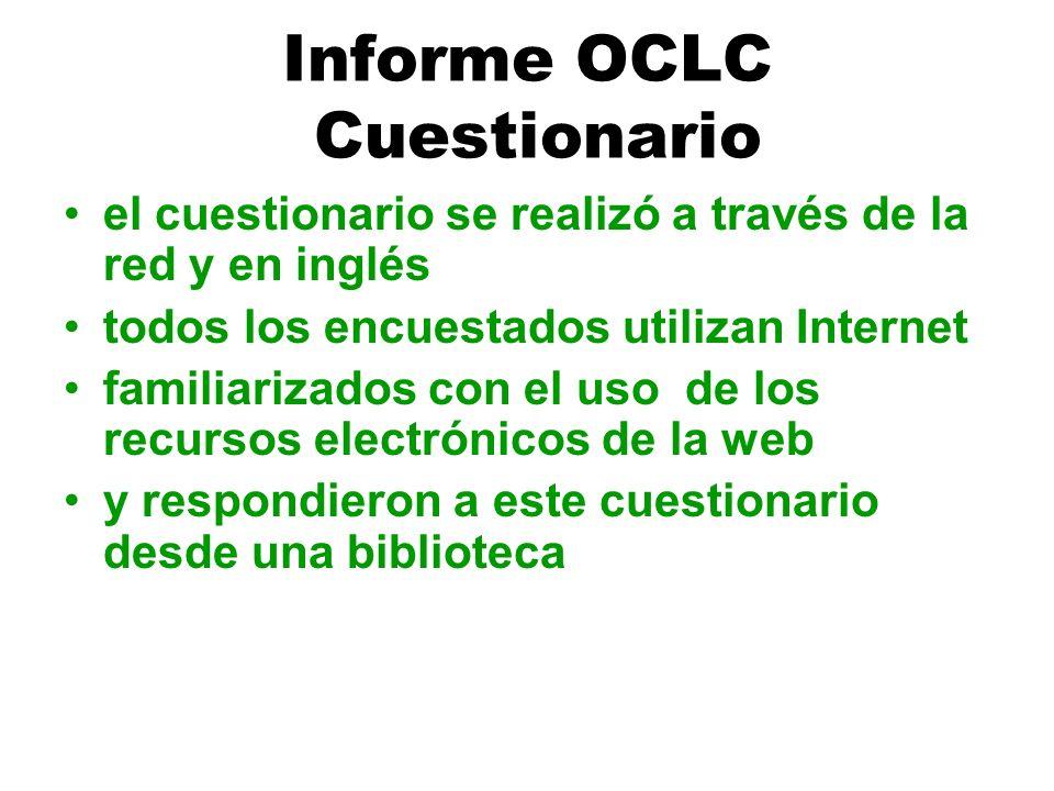 Informe OCLC Cuestionario el cuestionario se realizó a través de la red y en inglés todos los encuestados utilizan Internet familiarizados con el uso de los recursos electrónicos de la web y respondieron a este cuestionario desde una biblioteca
